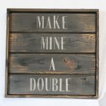 Make Mine a Double Whiskey Barrel Sign